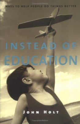 Instead of Education: Ways to Help People Do Things Better 9781591810094