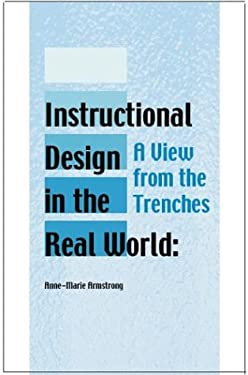 Instructional Design in the Real World: A View from the Trenches 9781591401834