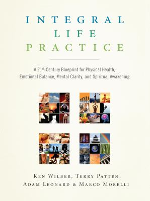 Integral Life Practice: A 21st-Century Blueprint for Physical Health, Emotional Balance, Mental Clarity, and Spiritual Awakening 9781590304679
