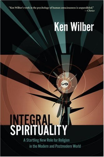 Integral Spirituality: A Startling New Role for Religion in the Modern and Postmodern World 9781590305270