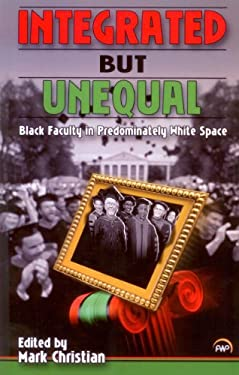 Integrated But Unequal: Black Faculty in Predominately White Space 9781592218684