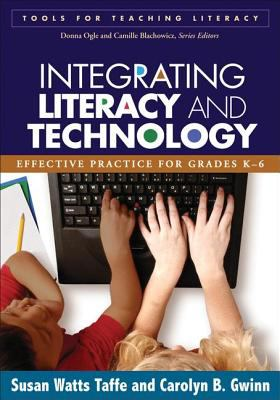 Integrating Literacy and Technology: Effective Practice for Grades K-6 9781593854522