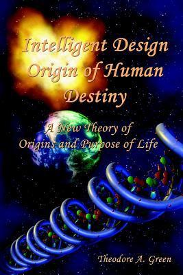 Intelligent Design Origin of Human Destiny 9781598581904