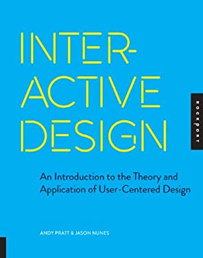 Interactive Design: An Introduction to the Theory and Application of User-Centered Design 9781592537808