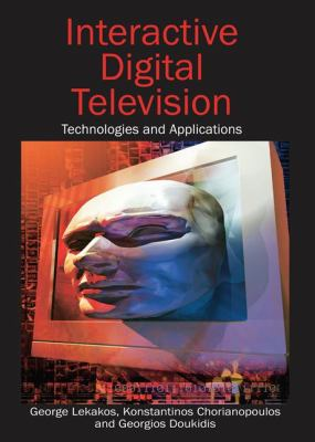 Interactive Digital Television: Technologies and Applications 9781599043616