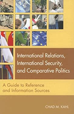International Relations, International Security, and Comparative Politics: A Guide to Reference and Information Sources 9781591585190