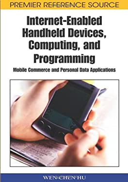 Internet-Enabled Handheld Devices, Computing, and Programming: Mobile Commerce and Personal Data Applications 9781591407690