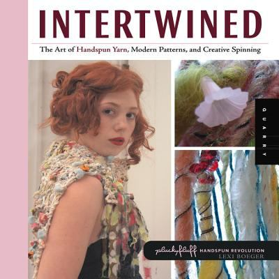 Intertwined: The Art of Handspun Yarn, Modern Patterns and Creative Spinning 9781592533749