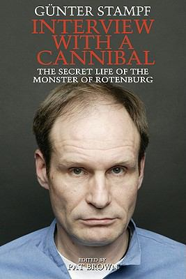 Interview with a Cannibal: The Secret Life of the Monster of Rotenburg 9781597775885
