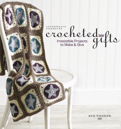 Interweave Presents Crocheted Gifts: Irresistilbe Projects to Make and Give 9781596681071
