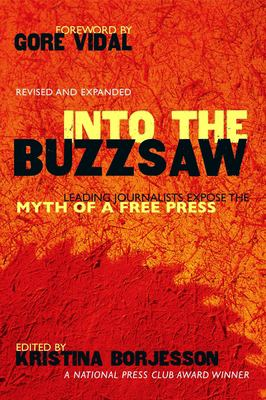 Into the Buzzsaw: Leading Journalists Expose the Myth of a Free Press 9781591022305