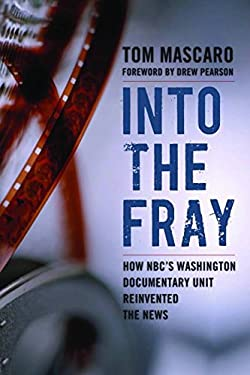 Into the Fray: How NBC's Washington Documentary Unit Reinvented the News 9781597975575