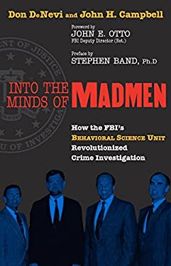 Into the Minds of Madmen: How the FBI's Behavioral Science Unit Revolutionized Crime Investigation 9781591021353