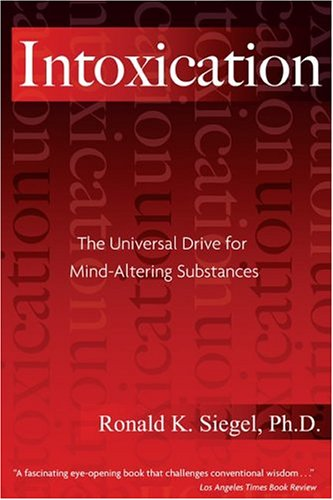 Intoxication: The Universal Drive for Mind-Altering Substances 9781594770692