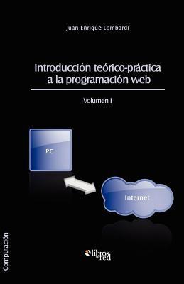 Introduccion Teorico-Practica a la Programacion Web. Volumen I 9781597546324