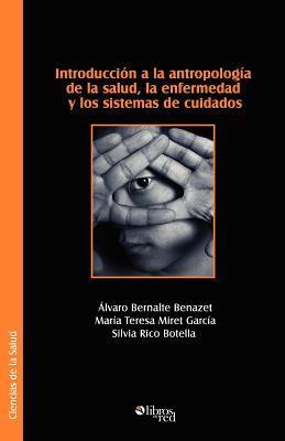 Introduccion a la Antropologia de La Salud, La Enfermedad y Los Sistemas de Cuidados 9781597542678