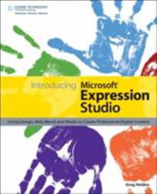 Introducing Microsoft Expression Studio: Using Design, Web, Blend, and Media to Create Professional Digital Content 9781598631562