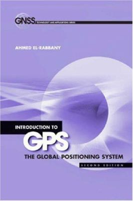 Introduction to GPS: The Global Positioning System 9781596930162