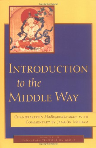 Introduction to the Middle Way: Chandrakirti's Madhyamakavatara with Commentary by Ju Mipham 9781590300091