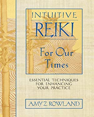 Intuitive Reiki for Our Times: Essential Techniques for Enhancing Your Practice 9781594770999
