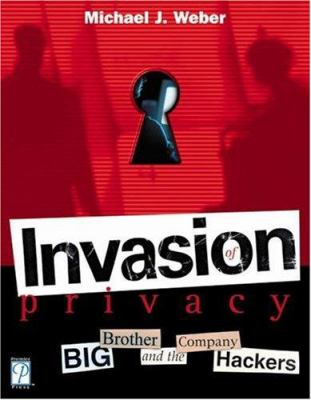Invasion of Privacy! Big Brother and the Company Hackers 9781592000432