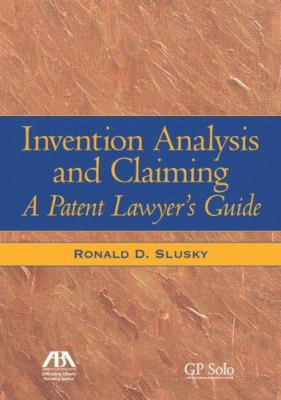 Invention Analysis and Claiming: A Patent Lawyer's Guide 9781590318188