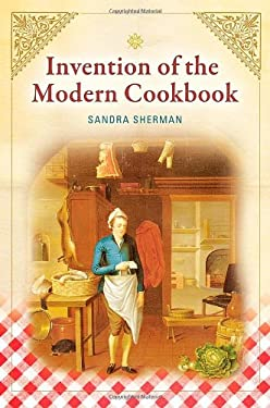 Invention of the Modern Cookbook 9781598844863