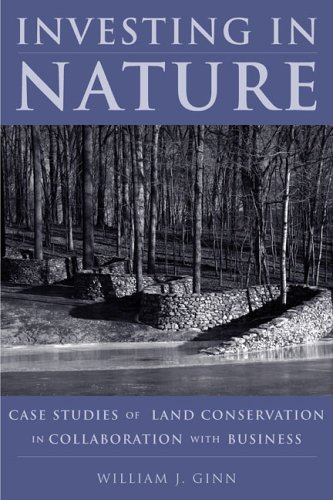 Investing in Nature: Case Studies of Land Conservation in Collaboration with Business 9781597260121