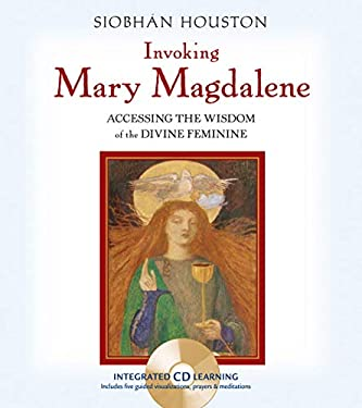Invoking Mary Magdalene: Accessing the Wisdom of the Divine Feminine [With Audio CD] 9781591794226