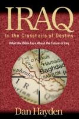 Iraq: In the Crosshairs of Destiny 9781597551557