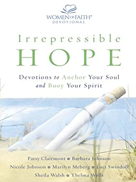 Irrepressible Hope: Devotions to Anchor Your Soul and Buoy Your Spirit 9781594150784