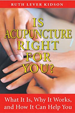 Is Acupuncture Right for You?: What It Is, Why It Works, and How It Can Help You 9781594772672