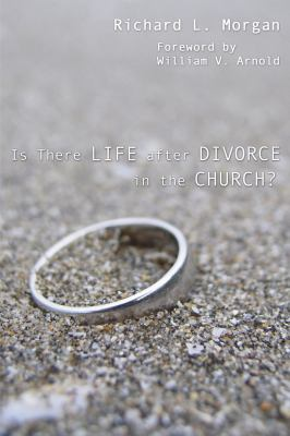 Is There Life After Divorce in the Church? 9781597526470