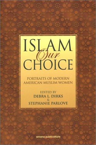 Islam Our Choice : Portraits of Modern American Muslim Women