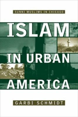 Islam in Urban America: Sunni Muslims in Chicago 9781592132232