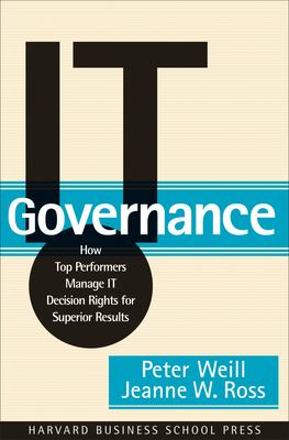 It Governance: How Top Performers Manage It Decision Rights for Superior Results 9781591392538