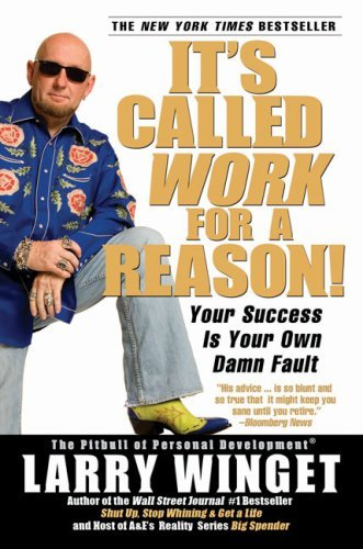 It's Called Work for a Reason!: Your Success Is Your Own Damn Fault 9781592402816