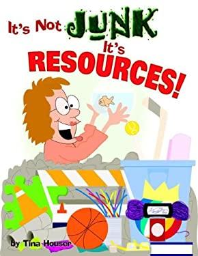 It's Not Junk, It's Resources! 9781593172145
