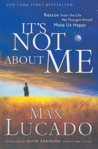 It's Not about Me: Rescue from the Life We Thought Would Make Us Happy 9781591450429