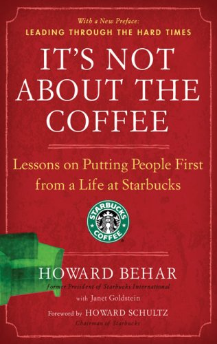 It's Not about the Coffee: Lessons on Putting People First from a Life at Starbucks 9781591842729