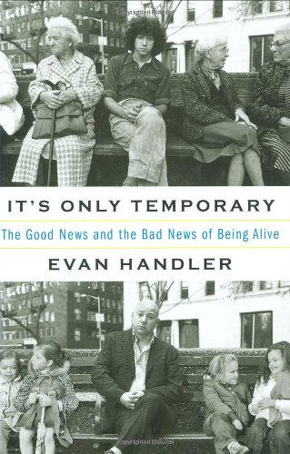 It's Only Temporary: The Good News and the Bad News of Being Alive 9781594489952