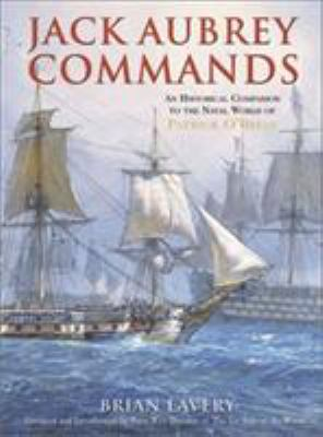 Jack Aubrey Commands: An Historical Companion to the Naval World of Patrick O'Brian 9781591144038