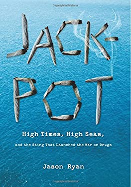 Jackpot: High Times, High Seas, and the Sting That Launched the War on Drugs 9781599219769