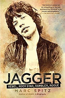 Jagger: Rebel, Rock Star, Rambler, Rogue 9781592407347
