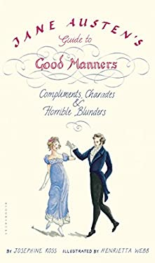 Jane Austen's Guide to Good Manners: Compliments, Charades & Horrible Blunders 9781596912748