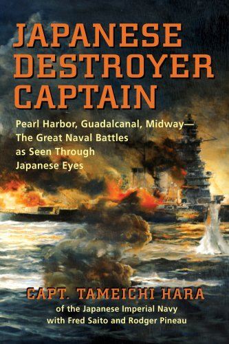 Japanese Destroyer Captain: Pearl Harbor, Guadalcanal, Midway--The Great Naval Battles as Seen Through Japanese Eyes 9781591143543