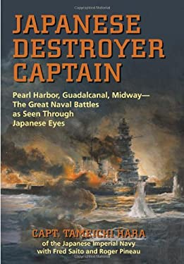 Japanese Destroyer Captain: Pearl Harbor, Guadalcanal, Midway--The Great Naval Battles as Seen Through Japanese Eyes 9781591143840