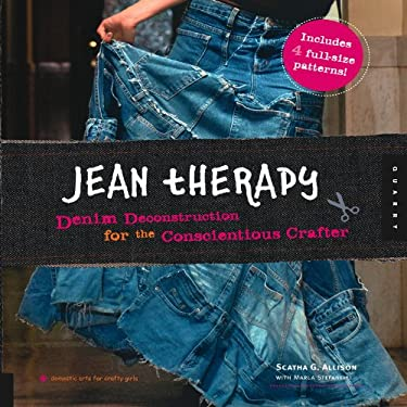 Jean Therapy: Denim Deconstruction for the Conscientious Crafter [With 4 Full-Size Patterns]