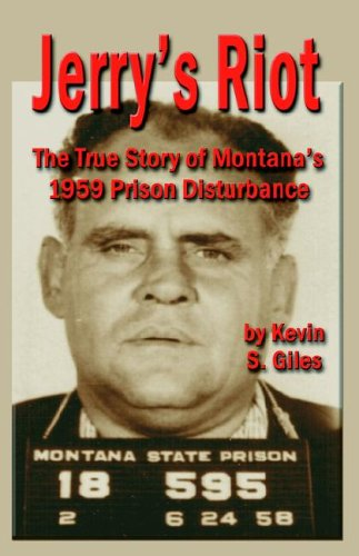 Jerry's Riot: The True Story of Montana's 1959 Prison Disturbance 9781591137184