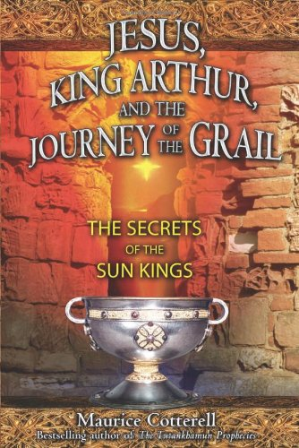 Jesus, King Arthur, and the Journey of the Grail: The Secrets of the Sun Kings 9781591430537
